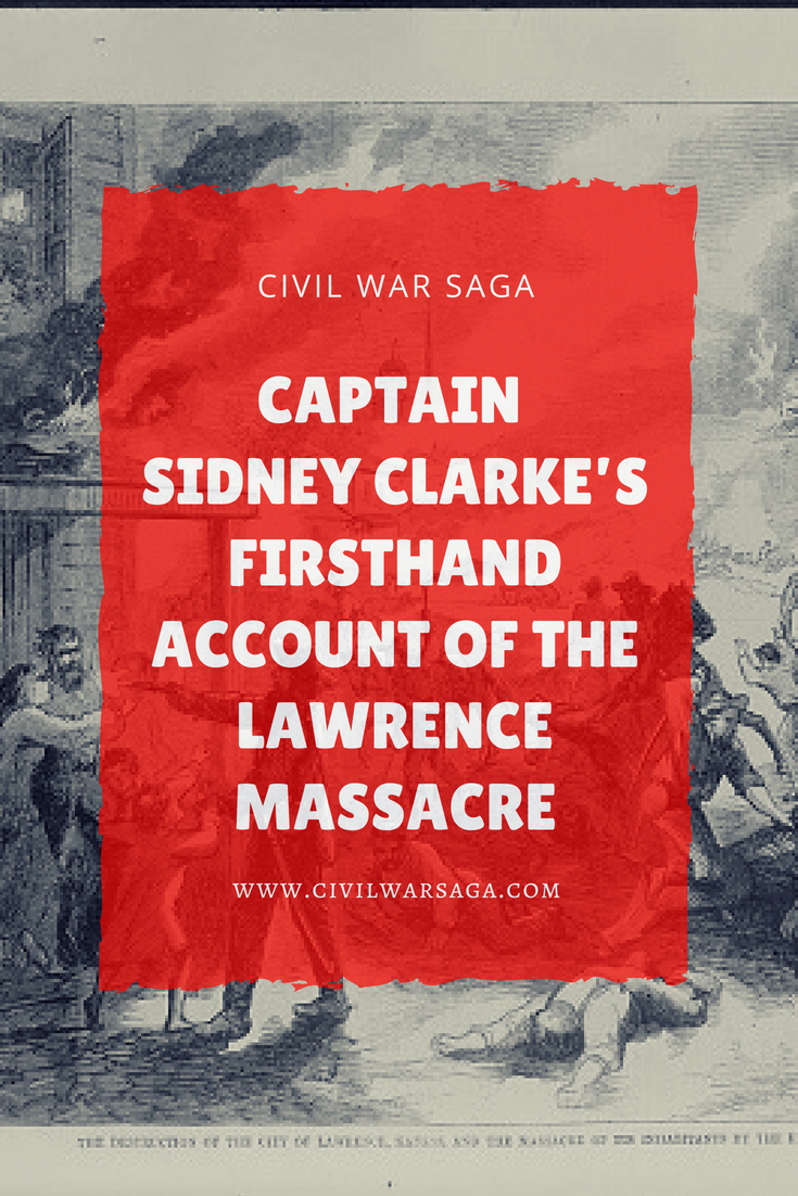 Captain Sidney Clarke's Firsthand Account of the Lawrence Massacre