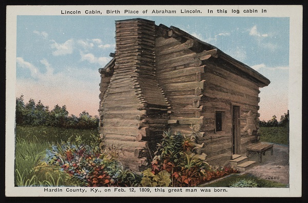 Postcard: Lincoln cabin, birth place of Abraham Lincoln. In this log cabin in Hardin County Kentucky, on Feb. 12, 1809, this great man was born.