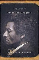 The Lives of Frederick Douglass by Robert Levine