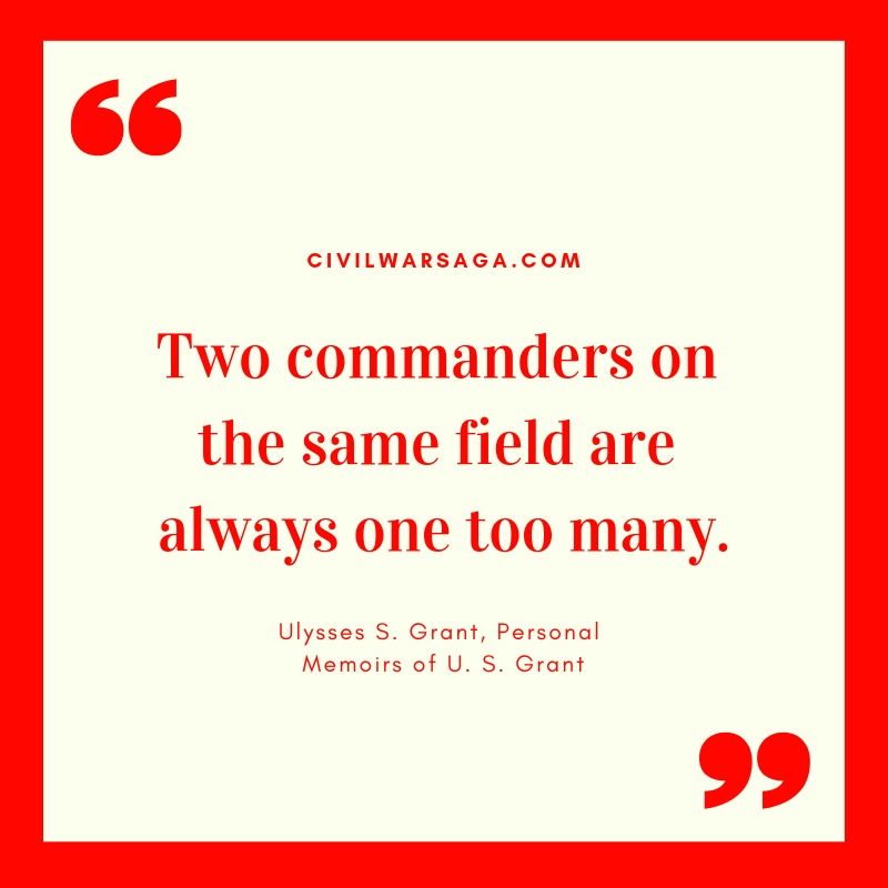 Two commanders on the same field are always one too many, quote by Ulysses S. Grant, Personal Memoirs of U. S. Grant
