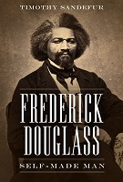 Frederick Douglass Self-Made Man by Timothy Sandefur